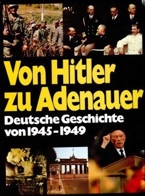 Bild von FROM HITLER TO ADENAUER, 1945 - 1949 - A PHOTOBOOK OF GERMAN HISTORY  (1976)